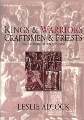 Cover of Leslie Alcock\'s Kings & Warriors, Craftsmen & Priests in Northern Britain AD 550-850