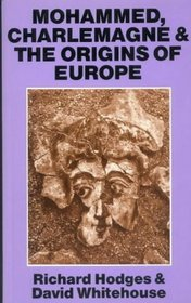Cover of Richard Hodges's and David Whitehouse's Mohammed, Charlemagne & the Origins of Europe