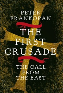 Cover of Peter Frankopan's book, The First Crusade: the call from the East