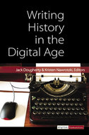 Cover of Writing History in the Digital Age, ed. by Kristen Nawrotski & Jack Dougherty