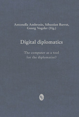 Cover of Antonella Ambrosio, Sébastien Barret & Georg Vogeler (edd.), Digital Diplomatics 2011: the computer as a tool for the diplomatist?