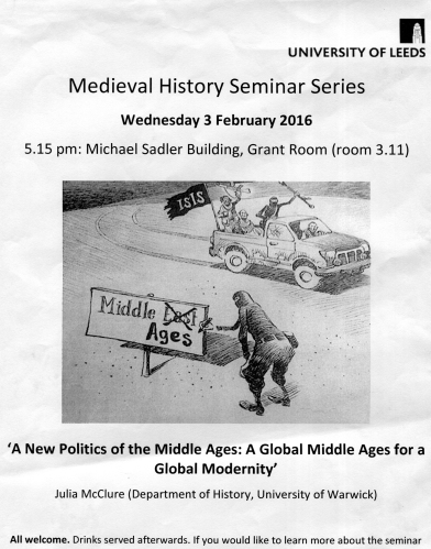 "Seminar poster for Julia McClure, «A New Politics of the Middle Ages: A Global Middle Ages for a Global Modernity"", presented at the Medieval History Seminar, University of Leeds, 3 February 2016"