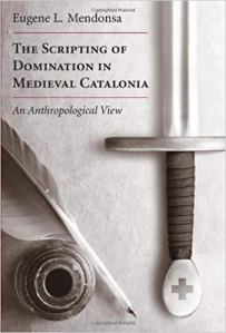 Cover of Eugene Mendonsa, Scripting Domination in Medieval Catalonia: an anthropological view (Durham NC 2008)