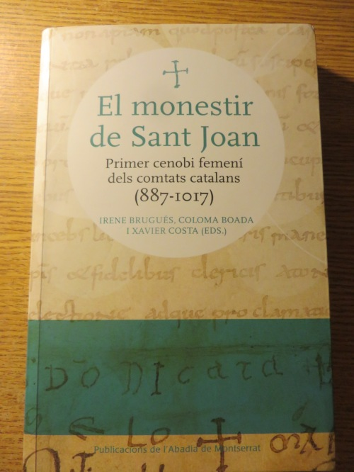 Cover of Irene Brugués, Coloma Boada & Xavier Costa (edd.), El Monestir de Sant Joan: Primer cenobi femení dels comtats catalans (887-1017) (Barcelona 2019)