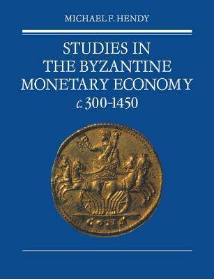 Cover of Michael Hendy's Studies in the Byzantine Monetary Economy c. 300-1450 (Cambridge 1985)